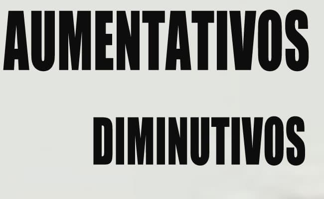diminutivo y aumentativo